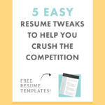 5 Easy Resume Tweaks To Help You Crush The Competition