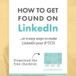 How To Get Found On LinkedIn: or 9 Easy Steps for Making LinkedIn Your B*TCH