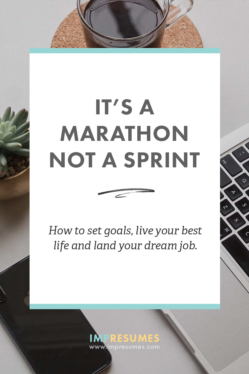 It's a marathon, not a sprint. How to set goals and land your dream job.